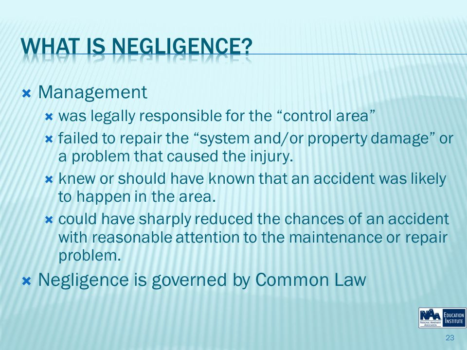 Management was legally responsible for the control area failed to repair the system and/or property damage or a problem that caused the injury.