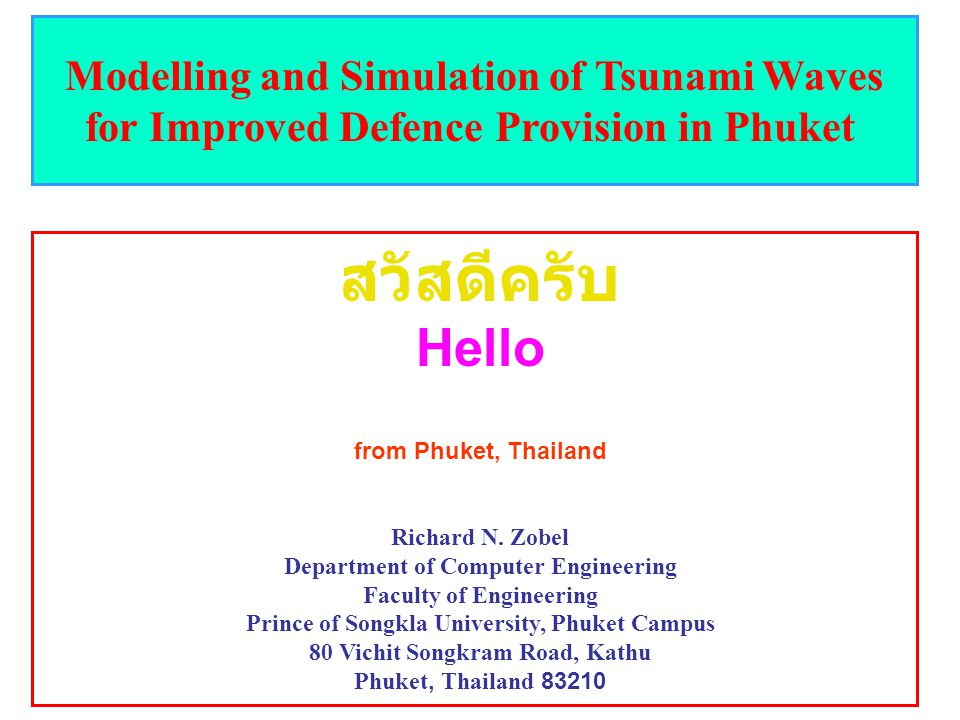 2 Modelling and Simulation of Tsunami Waves for Improved Defence Provision in Phuket Hello from Phuket, Thailand Richard N. Zobel Department of Comput