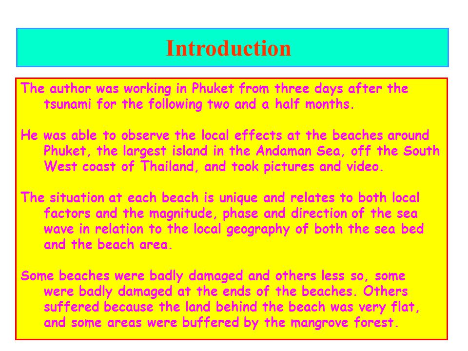 3 Introduction The author was working in Phuket from three days after the tsunami for the following two and a half months. He was able to observe the