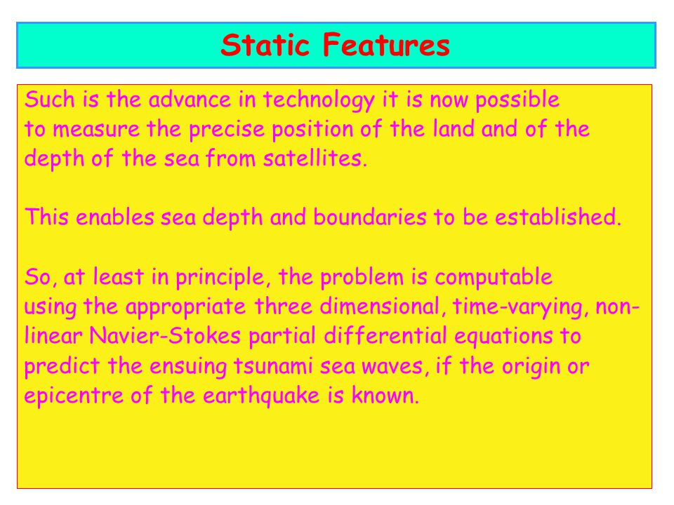 Such is the advance in technology it is now possible to measure the precise position of the land and of the depth of the sea from satellites.