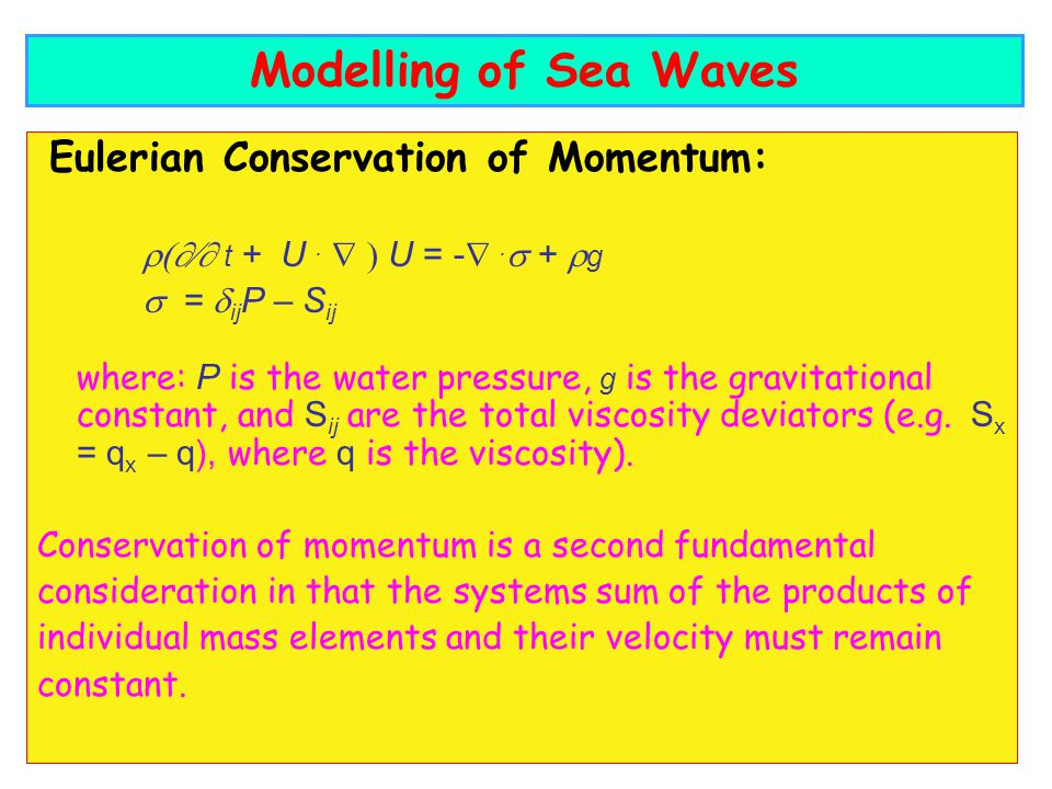 Eulerian Conservation of Momentum: t + U. U = -. + g = ij P – S ij where: P is the water pressure, g is the gravitational constant, and S ij are the t
