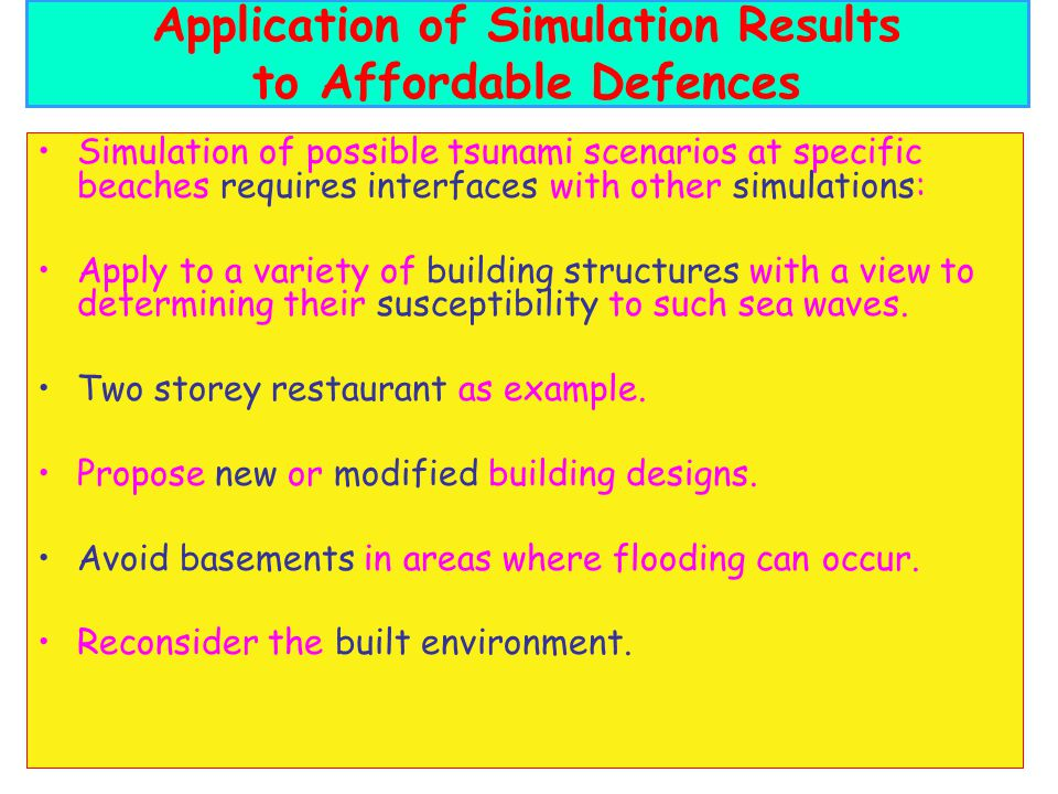 Simulation of possible tsunami scenarios at specific beaches requires interfaces with other simulations: Apply to a variety of building structures with a view to determining their susceptibility to such sea waves.