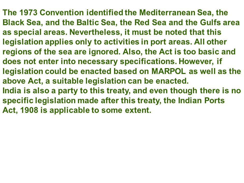 The 1973 Convention identified the Mediterranean Sea, the Black Sea, and the Baltic Sea, the Red Sea and the Gulfs area as special areas. Nevertheless
