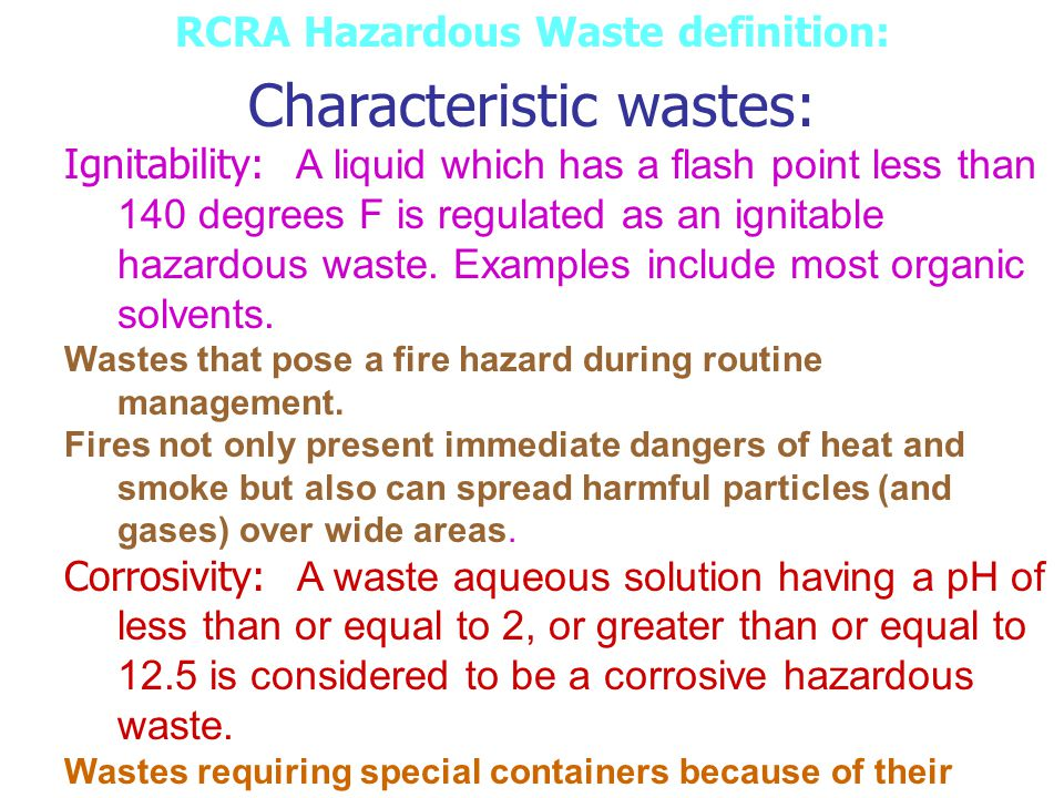 RCRA Hazardous Waste definition: Characteristic wastes: Ignitability: A liquid which has a flash point less than 140 degrees F is regulated as an igni