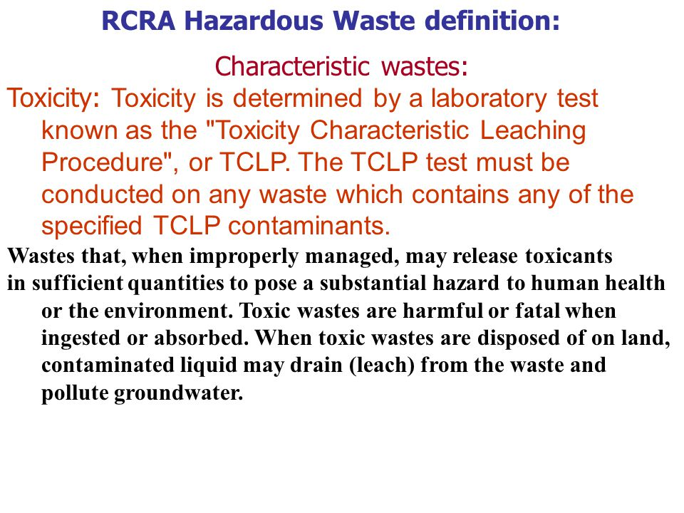 RCRA Hazardous Waste definition: Characteristic wastes: Toxicity: Toxicity is determined by a laboratory test known as the