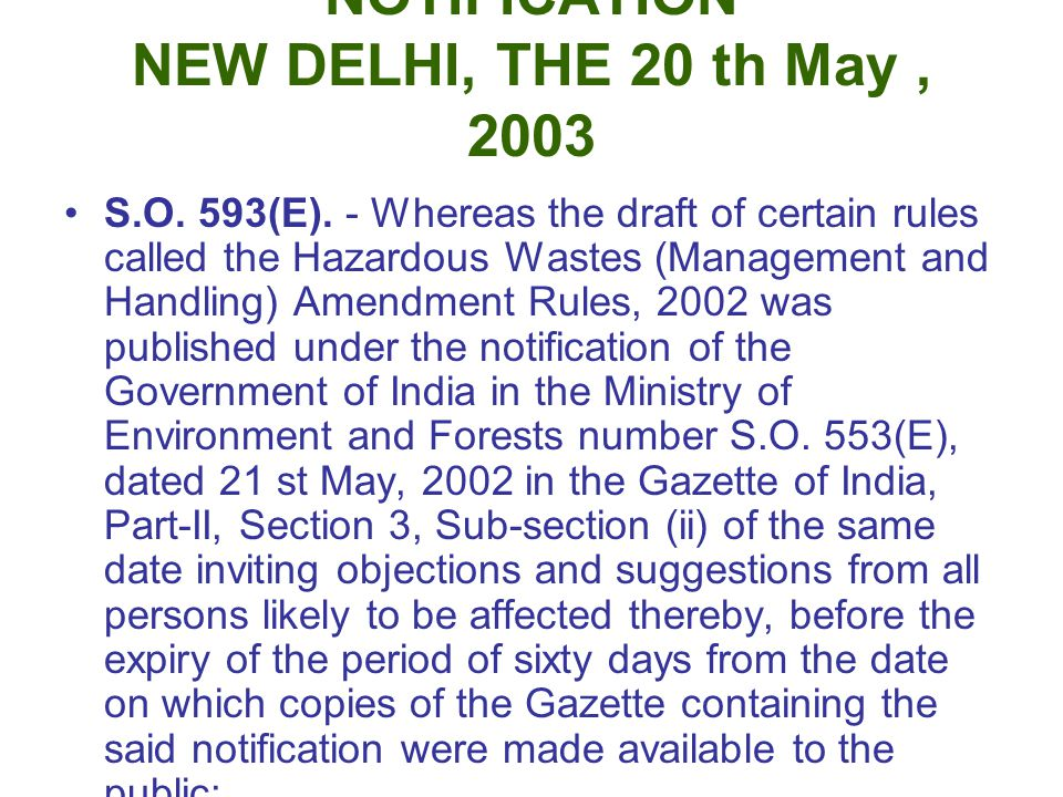 NOTIFICATION NEW DELHI, THE 20 th May, 2003 S.O. 593(E). - Whereas the draft of certain rules called the Hazardous Wastes (Management and Handling) Am