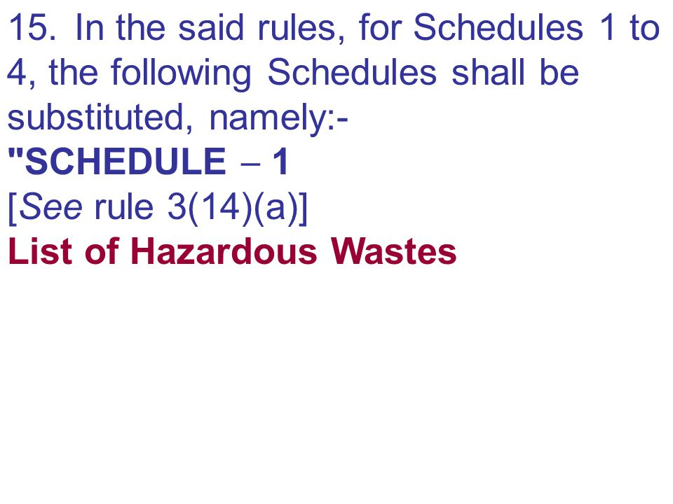 15.In the said rules, for Schedules 1 to 4, the following Schedules shall be substituted, namely:-