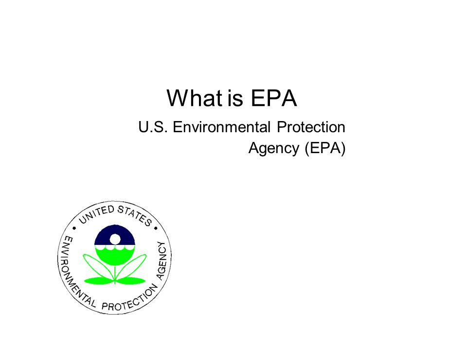 What is EPA U.S. Environmental Protection Agency (EPA)