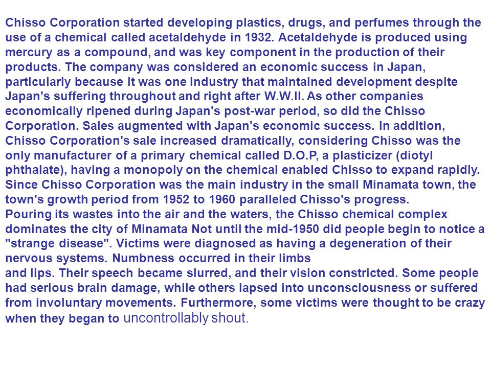 Chisso Corporation started developing plastics, drugs, and perfumes through the use of a chemical called acetaldehyde in 1932. Acetaldehyde is produce