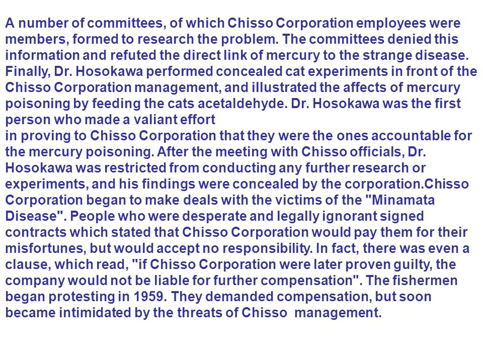 A number of committees, of which Chisso Corporation employees were members, formed to research the problem. The committees denied this information and
