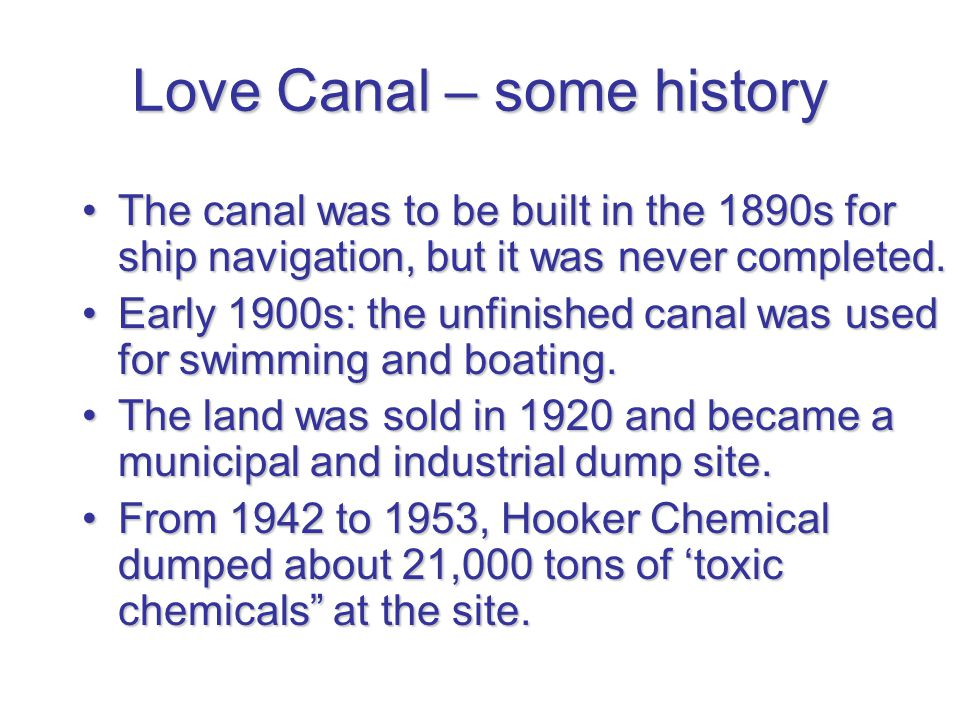 Love Canal – some history The canal was to be built in the 1890s for ship navigation, but it was never completed.The canal was to be built in the 1890