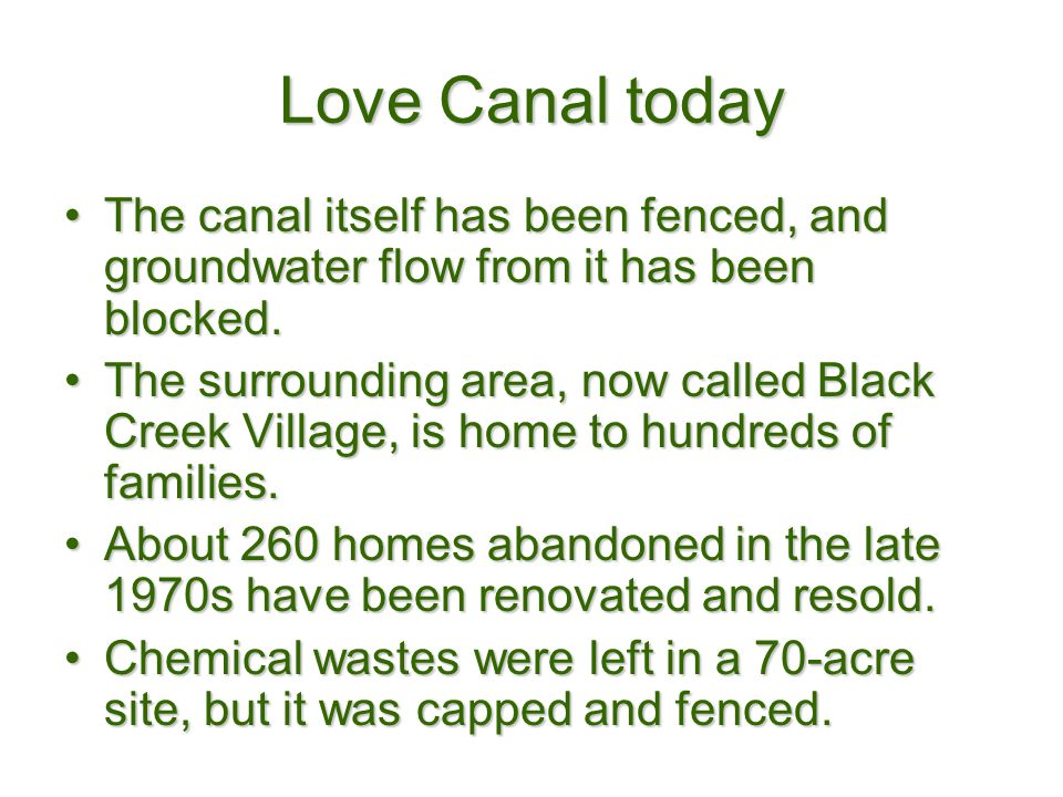 Love Canal today The canal itself has been fenced, and groundwater flow from it has been blocked.The canal itself has been fenced, and groundwater flo