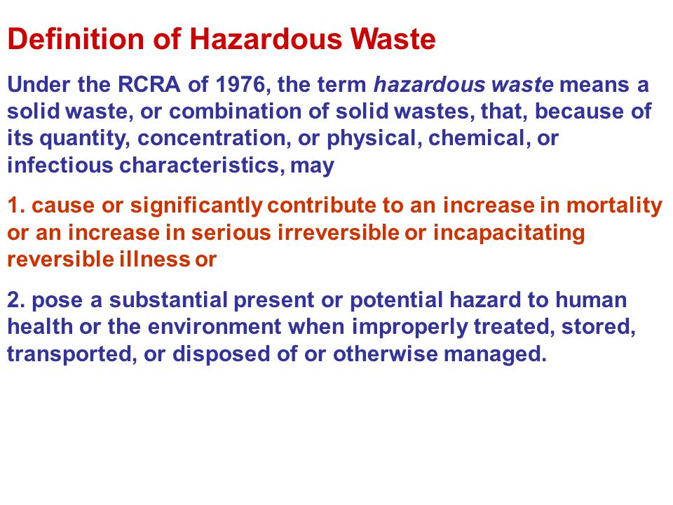 Definition of Hazardous Waste Under the RCRA of 1976, the term hazardous waste means a solid waste, or combination of solid wastes, that, because of i
