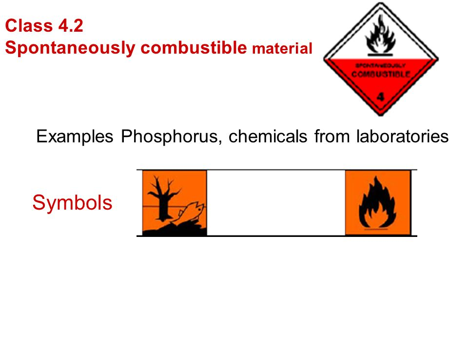 Class 4.2 Spontaneously combustible materials Examples Phosphorus, chemicals from laboratories Symbols
