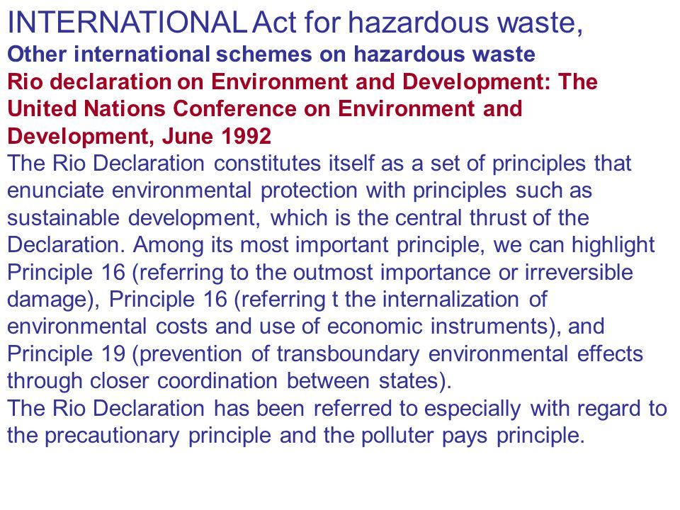 INTERNATIONAL Act for hazardous waste, Other international schemes on hazardous waste Rio declaration on Environment and Development: The United Natio