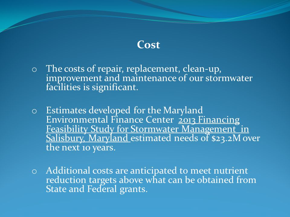 Cost o The costs of repair, replacement, clean-up, improvement and maintenance of our stormwater facilities is significant.
