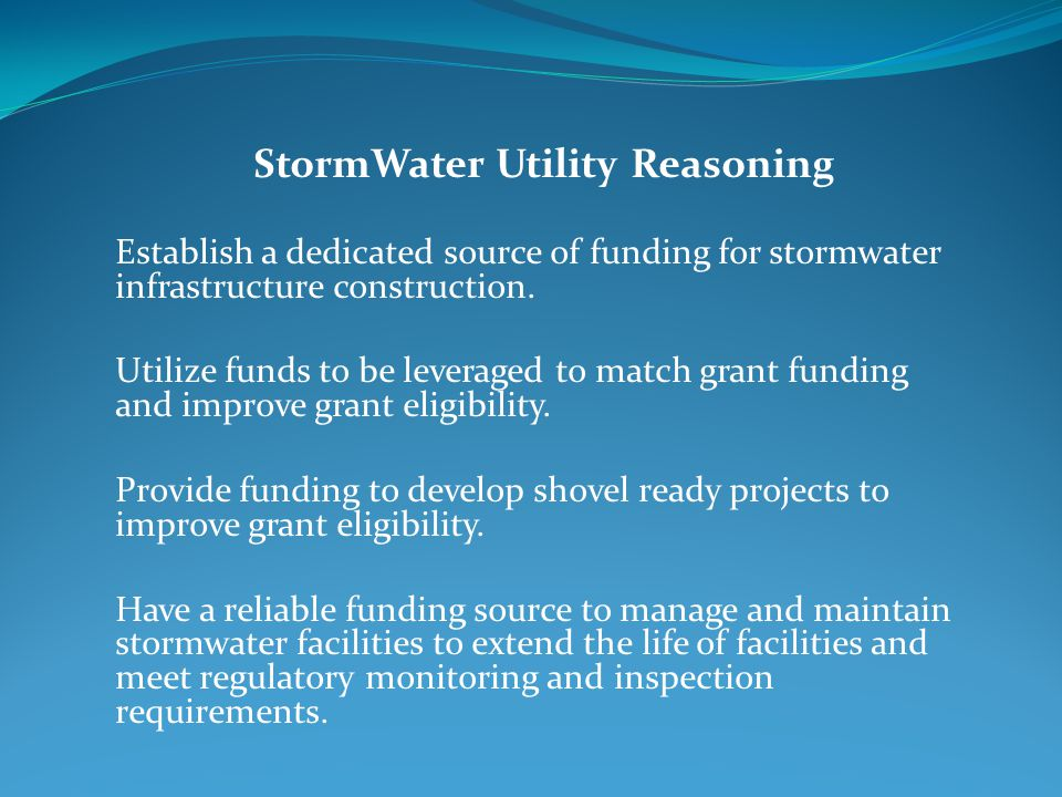 StormWater Utility Reasoning Establish a dedicated source of funding for stormwater infrastructure construction.