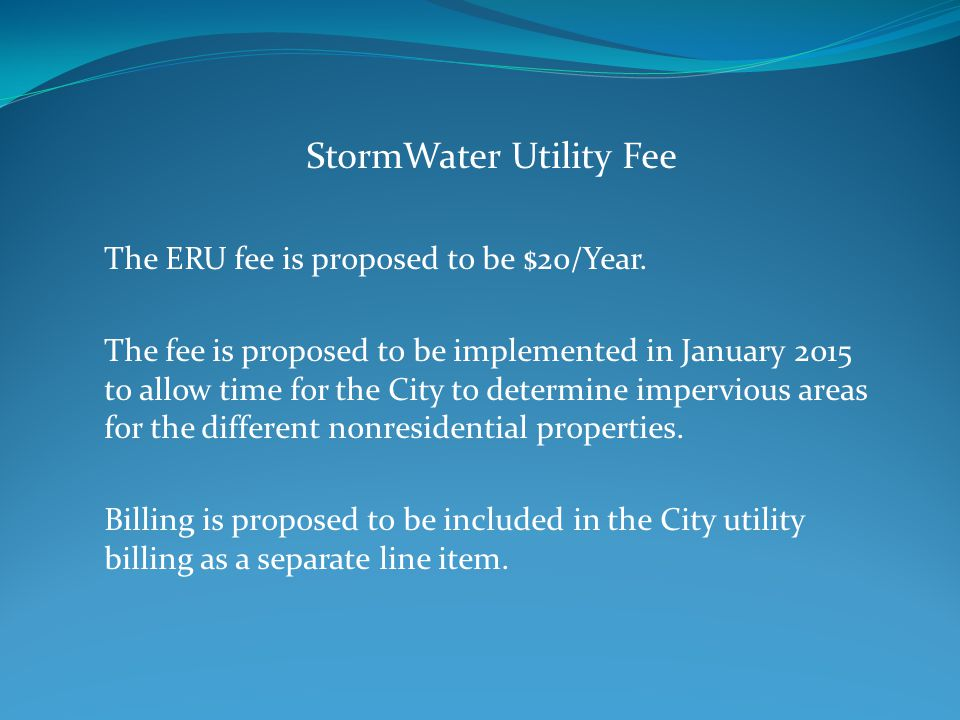 StormWater Utility Fee The ERU fee is proposed to be $20/Year.
