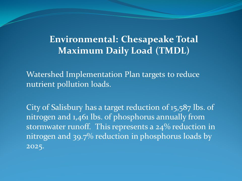 Environmental: Chesapeake Total Maximum Daily Load (TMDL) Watershed Implementation Plan targets to reduce nutrient pollution loads.
