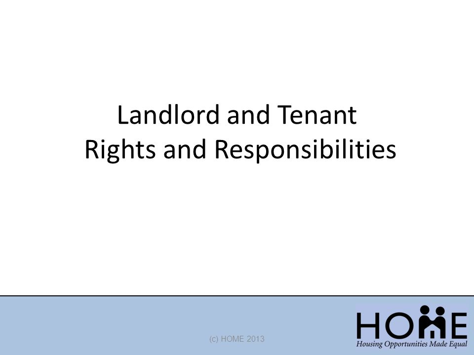 Landlord and Tenant Rights and Responsibilities (c) HOME 2013
