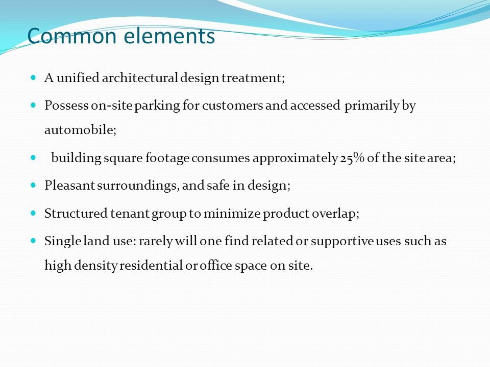 Common elements A unified architectural design treatment; Possess on-site parking for customers and accessed primarily by automobile; building square