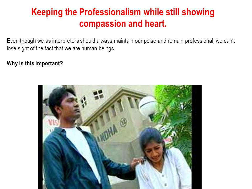 Keeping the Professionalism while still showing compassion and heart.