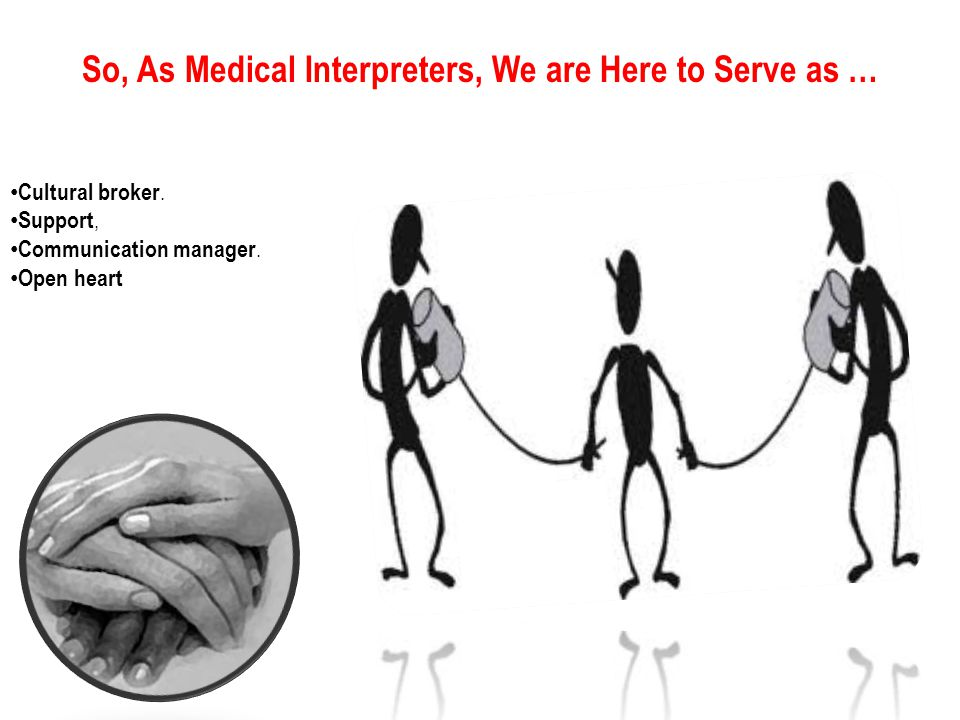 So, As Medical Interpreters, We are Here to Serve as … Cultural broker.