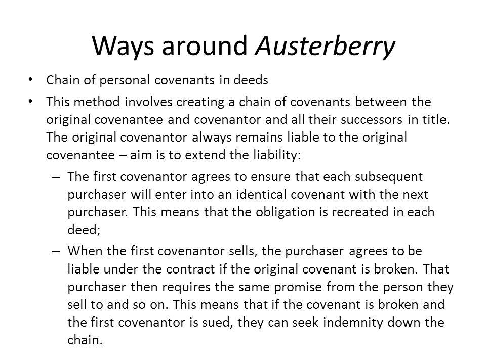 Ways around Austerberry Chain of personal covenants in deeds This method involves creating a chain of covenants between the original covenantee and co