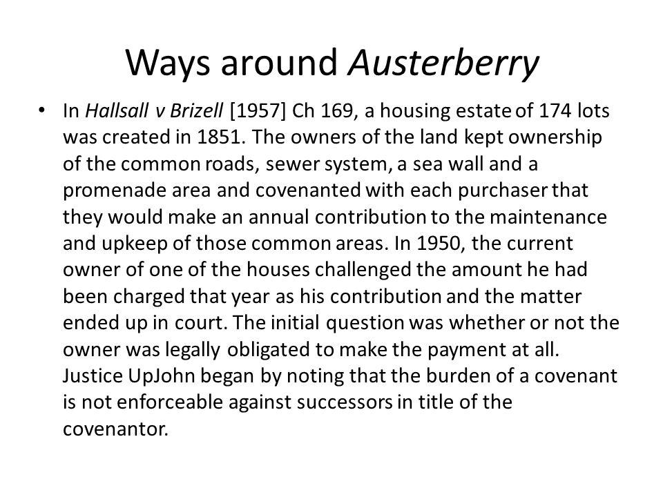 Ways around Austerberry In Hallsall v Brizell [1957] Ch 169, a housing estate of 174 lots was created in 1851. The owners of the land kept ownership o