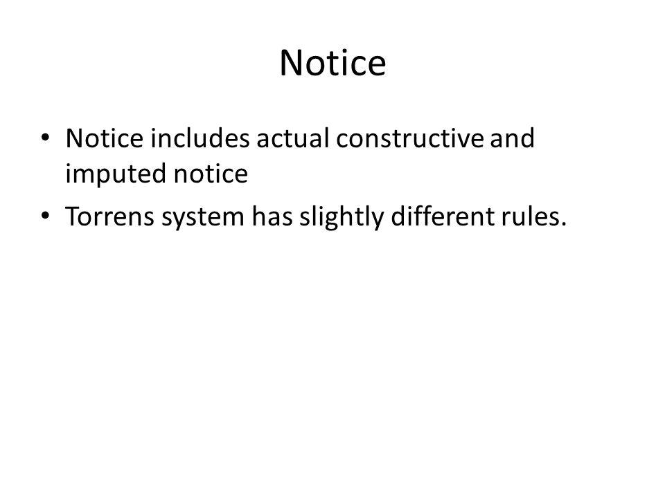 Notice Notice includes actual constructive and imputed notice Torrens system has slightly different rules.