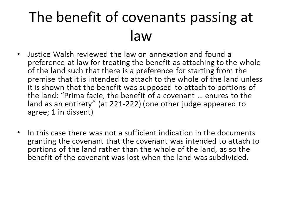 The benefit of covenants passing at law Justice Walsh reviewed the law on annexation and found a preference at law for treating the benefit as attachi