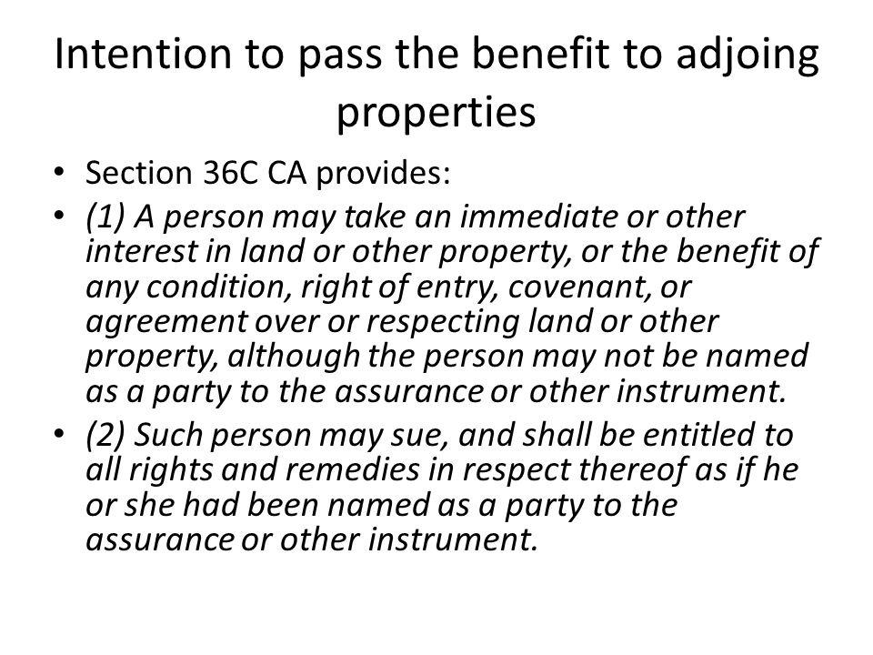 Intention to pass the benefit to adjoing properties Section 36C CA provides: (1) A person may take an immediate or other interest in land or other pro