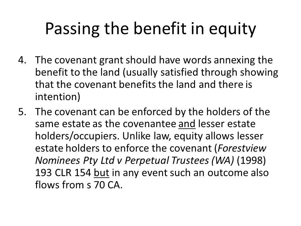 Passing the benefit in equity 4.The covenant grant should have words annexing the benefit to the land (usually satisfied through showing that the cove