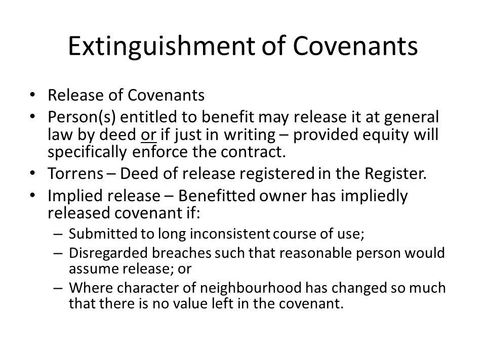 Extinguishment of Covenants Release of Covenants Person(s) entitled to benefit may release it at general law by deed or if just in writing – provided