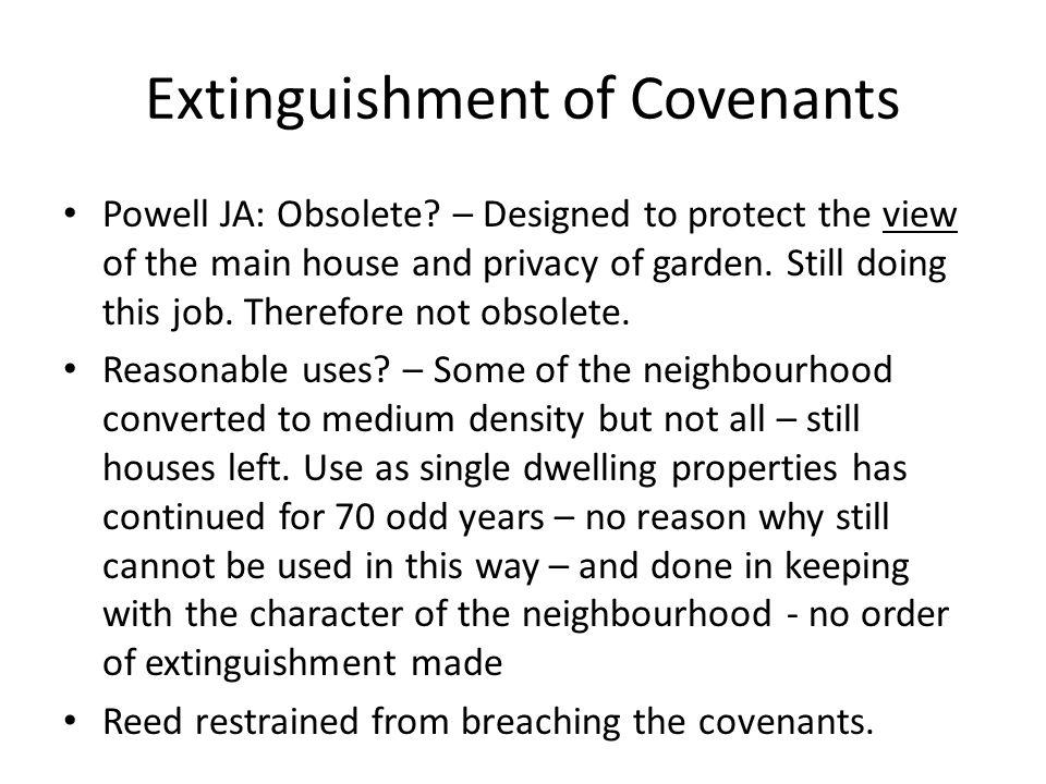 Extinguishment of Covenants Powell JA: Obsolete? – Designed to protect the view of the main house and privacy of garden. Still doing this job. Therefo