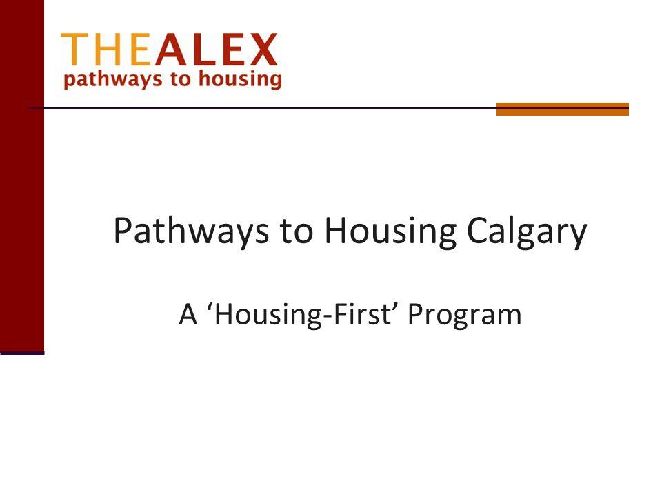 Pathways to Housing Calgary A Housing-First Program