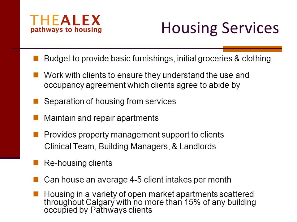 Housing Services Budget to provide basic furnishings, initial groceries & clothing Work with clients to ensure they understand the use and occupancy a