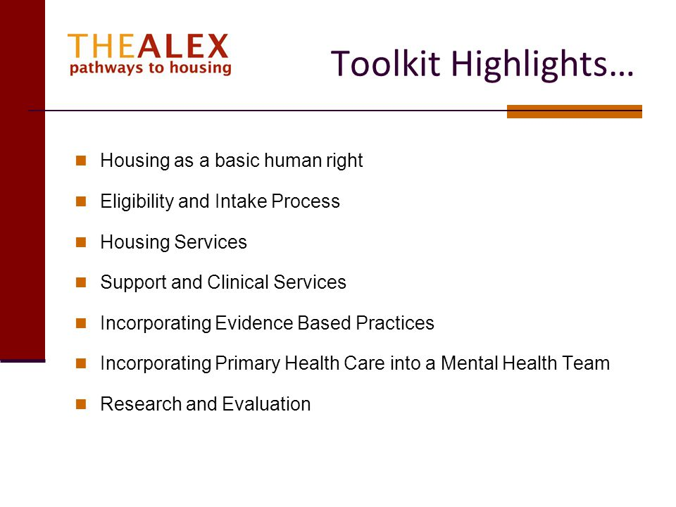 Toolkit Highlights… Housing as a basic human right Eligibility and Intake Process Housing Services Support and Clinical Services Incorporating Evidenc