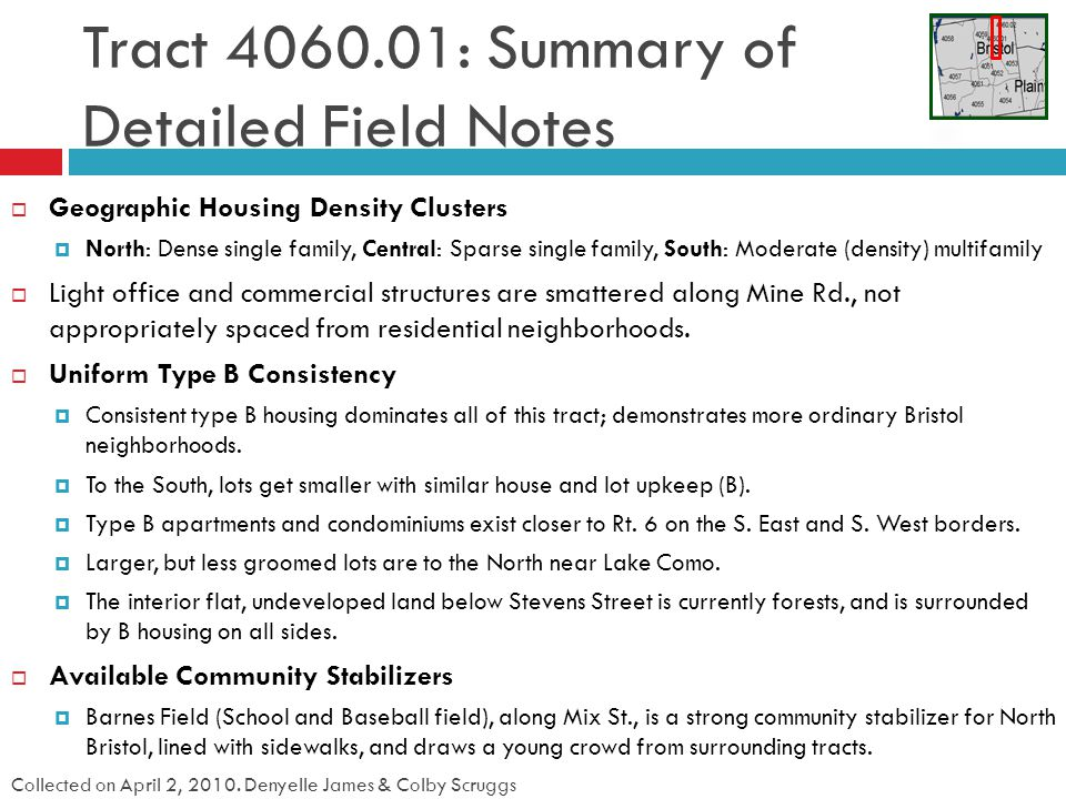 Tract 4060.01: Summary of Detailed Field Notes Geographic Housing Density Clusters North: Dense single family, Central: Sparse single family, South: Moderate (density) multifamily Light office and commercial structures are smattered along Mine Rd., not appropriately spaced from residential neighborhoods.