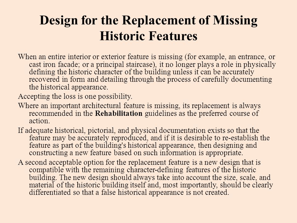 Design for the Replacement of Missing Historic Features When an entire interior or exterior feature is missing (for example, an entrance, or cast iron