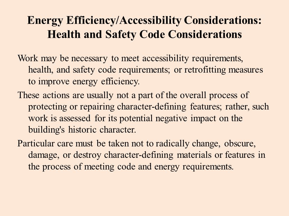 Energy Efficiency/Accessibility Considerations: Health and Safety Code Considerations Work may be necessary to meet accessibility requirements, health