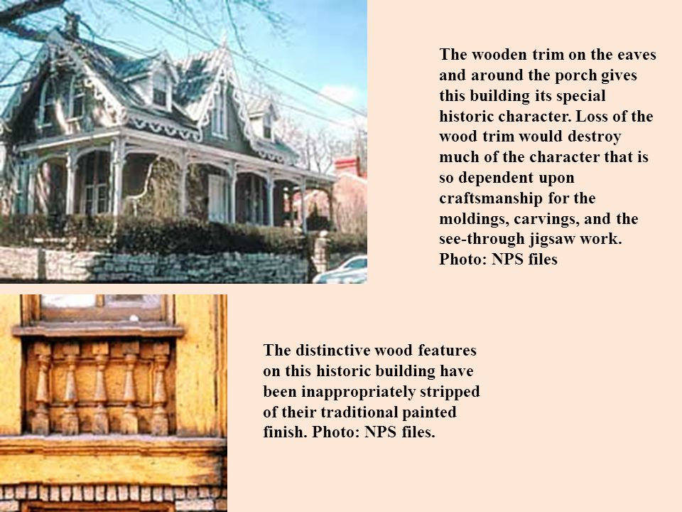 The wooden trim on the eaves and around the porch gives this building its special historic character. Loss of the wood trim would destroy much of the