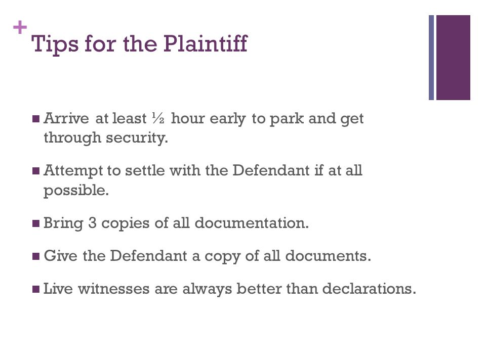 + Tips for the Plaintiff Arrive at least ½ hour early to park and get through security.