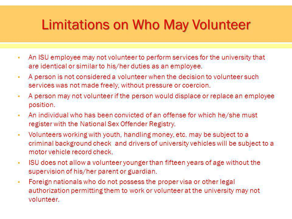 An ISU employee may not volunteer to perform services for the university that are identical or similar to his/her duties as an employee.