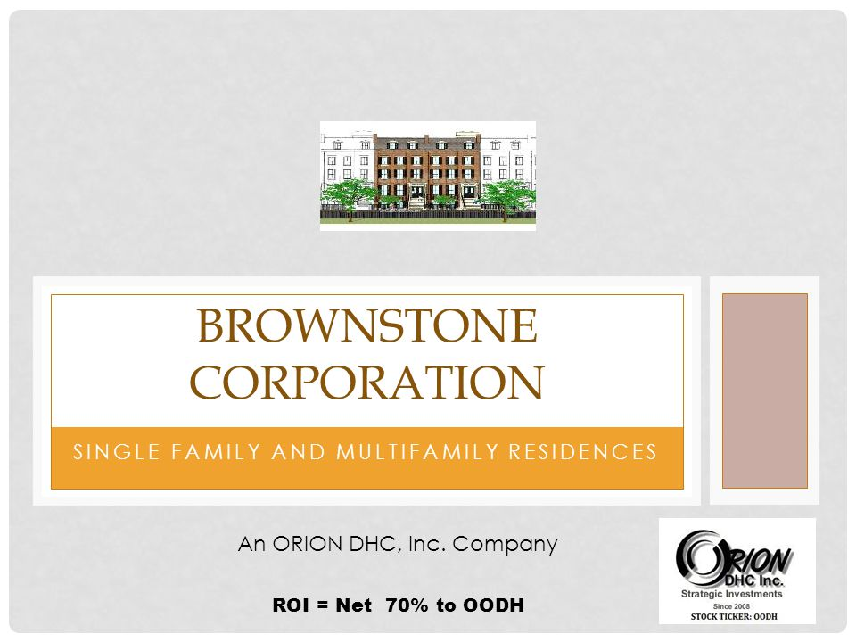 SINGLE FAMILY AND MULTIFAMILY RESIDENCES BROWNSTONE CORPORATION An ORION DHC, Inc.
