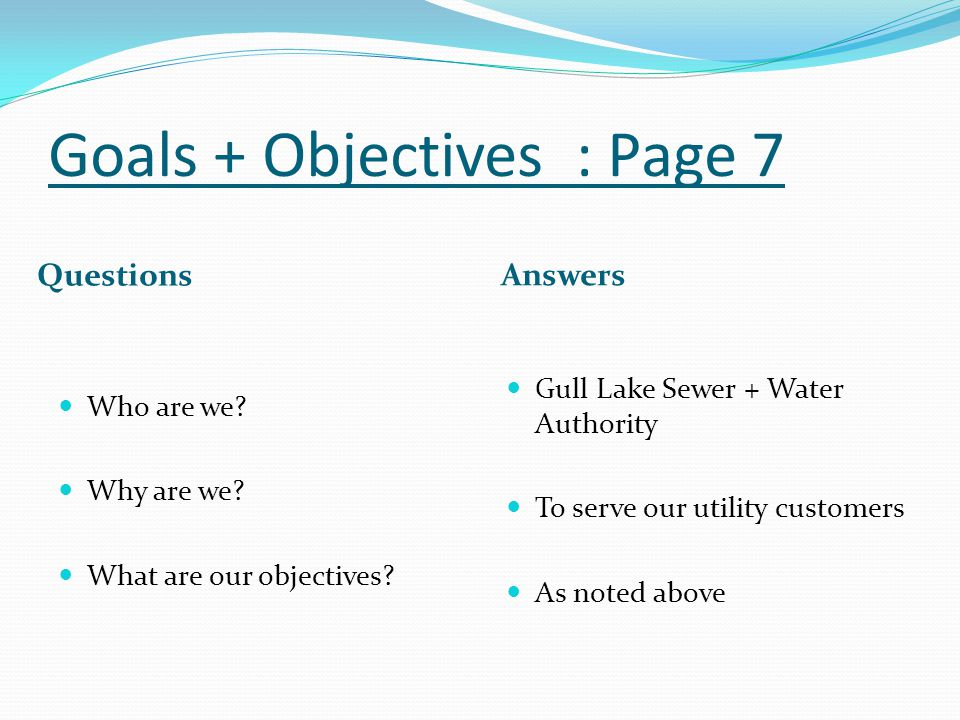 Goals + Objectives : Page 7 Questions Answers Who are we.