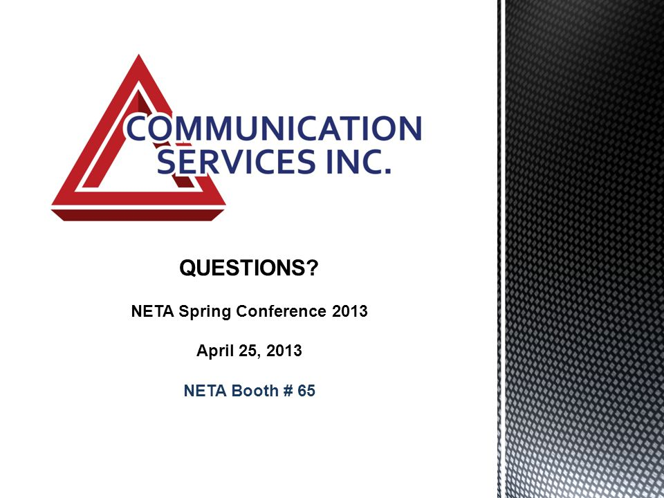 QUESTIONS NETA Spring Conference 2013 April 25, 2013 NETA Booth # 65
