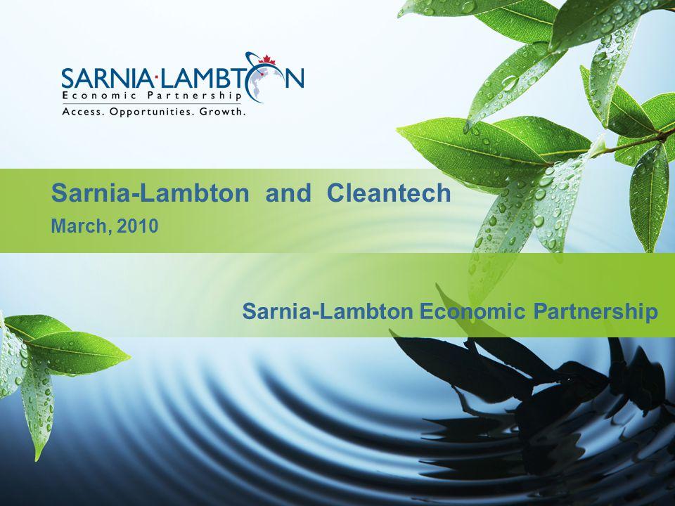 Sarnia-Lambton and Cleantech March, 2010 Sarnia-Lambton Economic Partnership