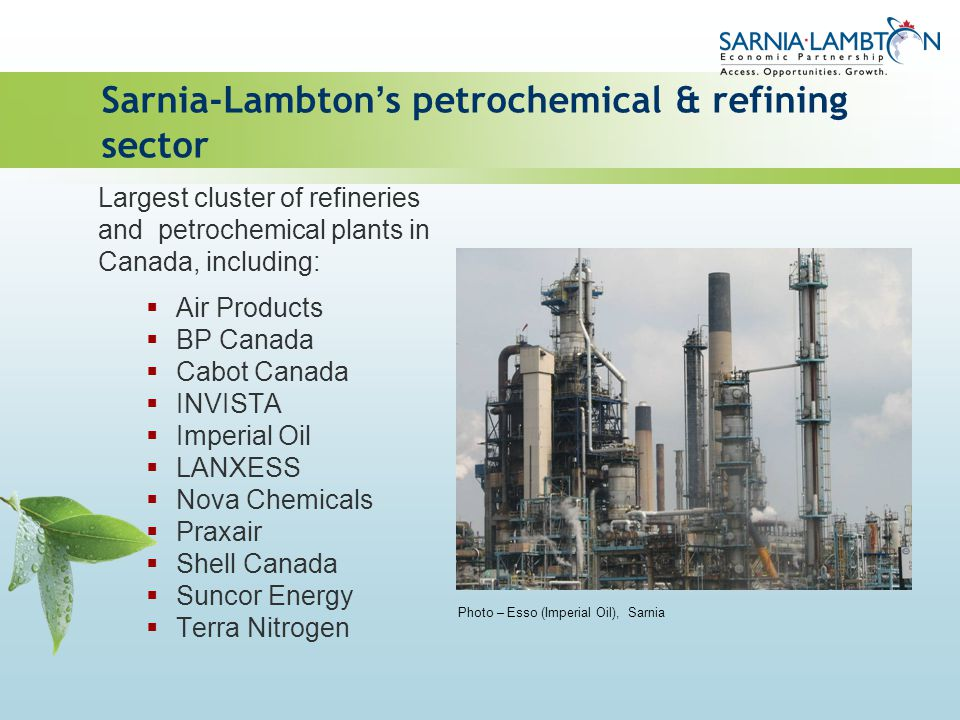 Sarnia-Lambton s petrochemical & refining sector Largest cluster of refineries and petrochemical plants in Canada, including: Air Products BP Canada C