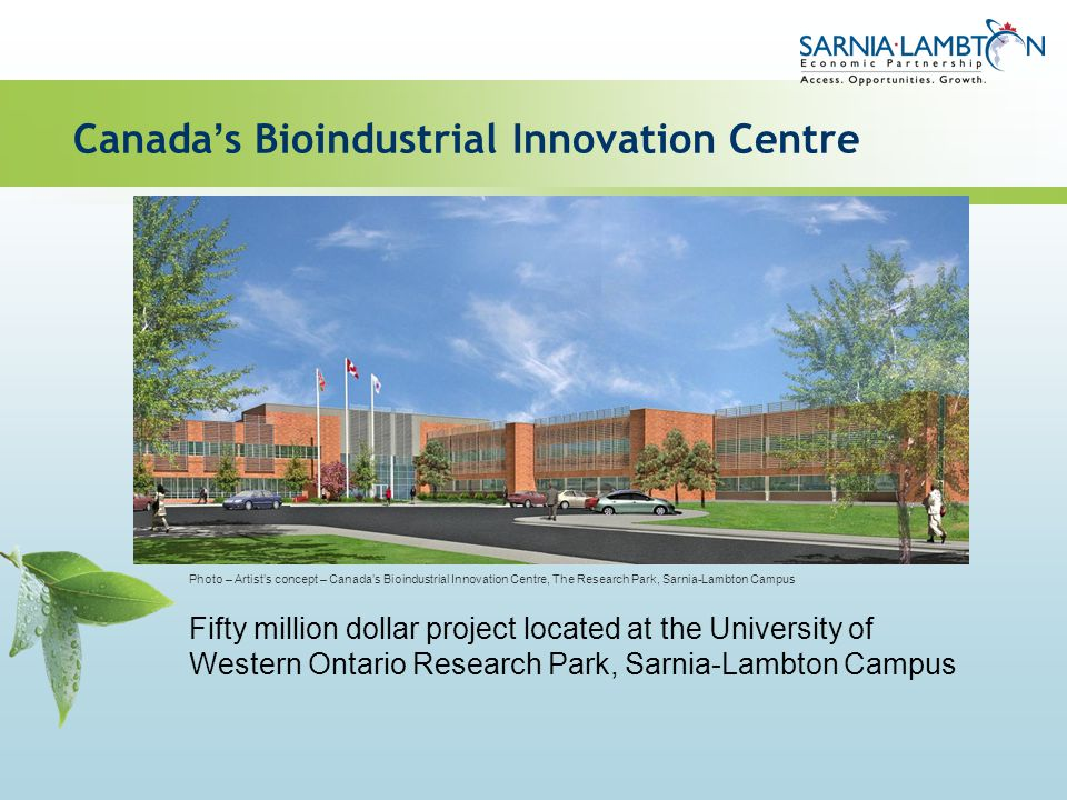 Canada s Bioindustrial Innovation Centre Fifty million dollar project located at the University of Western Ontario Research Park, Sarnia-Lambton Campu
